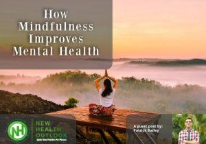 How Mindfulness Improves Mental Health