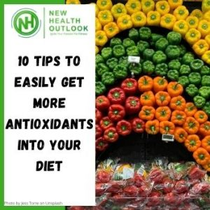 10 Tips to easily get More Antioxidants Into Your Diet